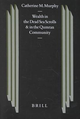 Wealth in the Dead Sea Scrolls and in the Qumran Community PDF