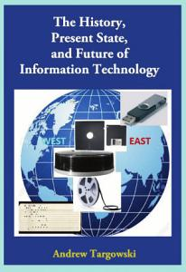 The History  Present State  and Future of Information Technology PDF
