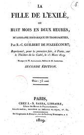 La fille de l'exilé, ou Huit mois en deux heures, mélodrame historique en trois parties, par R.-C. Guilbert de Pixerecourt; représenté, pour la première fois, à Paris, sur le Théâtre de la Gaîté, le 13 mars 1819. Musique de M. Alexandre; ballets de M. Lefevre