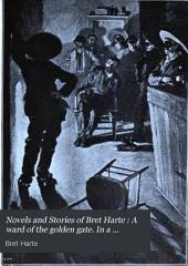 Novels and Stories of Bret Harte: A ward of the golden gate. In a hollow of the hills