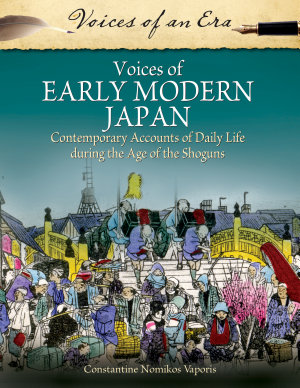 Voices of Early Modern Japan  Contemporary Accounts of Daily Life During the Age of the Shoguns PDF