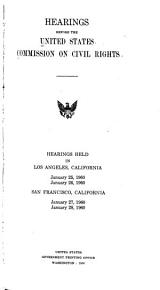 Hearings Before the United States Commission on Civil Rights  Hearings Held in Los Angeles  California  January 25  1960  January 26  1960  San Francisco  California  January 27  1960  January 28  1960 PDF
