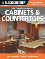 Black   Decker The Complete Guide to Cabinets   Countertops PDF