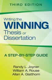 Writing the Winning Thesis or Dissertation: A Step-by-Step Guide, Edition 3