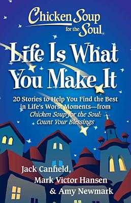 Chicken Soup for the Soul  Life Is What You Make It