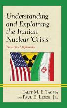 Understanding and Explaining the Iranian Nuclear  Crisis  PDF