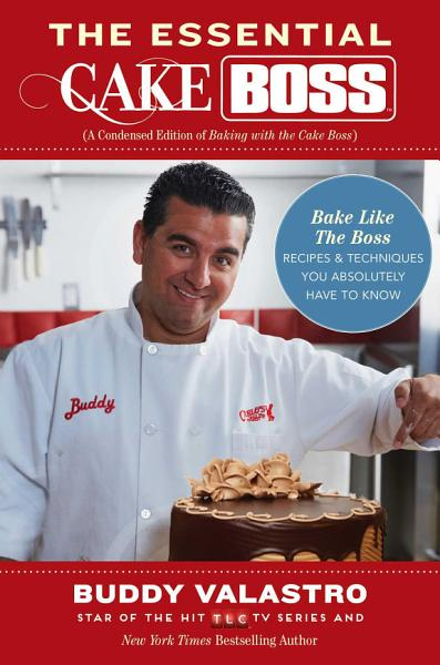 Download The Essential Cake Boss  A Condensed Edition of Baking with the Cake Boss  Book