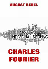 Charles Fourier: Sein Leben und seine Theorien