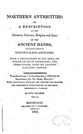 Northern Antiquities : Or, A Description of the Manners, Customs, Religion, and Laws of the Ancient Danes Including Those of Our Own Saxon Ancestors : with a Translation of the Edda, Or System of Runic Mythology, ...: The Edda : or, ancient Icelandic mythology