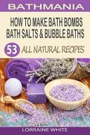 How to Make Bath Bombs, Bath Salts and Bubble Baths