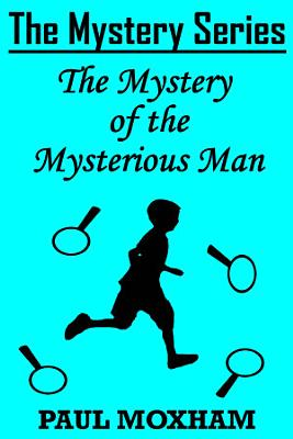 The Mystery of the Mysterious Man  The Mystery Series Short Story 3