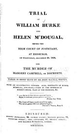Trial of William Burke and Helen M'Dougal: Before the High Court of Justiciary, at Edinburgh, on Wednesday, December 24, 1828, for the Murder of Margery Campbell, Or Docherty
