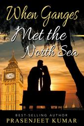 When Ganges Met the North Sea: #3 in the Romance in India Series