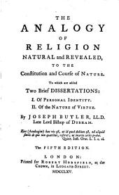 The Analogy Or Religion Natural and Revealed to the Constitution and Course of Nature: To which are Added Two Brief Dissertations: 1. Of Personal Identity. 2. Of the Nature of Virtue