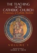 The Teaching of the Catholic Church  Volume 1  A Summary of Catholic Doctrine PDF