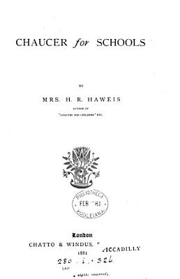 Chaucer for schools  selected  with a metrical version in mod  Engl   by mrs  H R  Haweis PDF