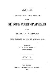 Cases Argued and Determined in the St. Louis Court of Appeals of the State of Missouri: Volume 1
