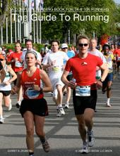 The Guide To Running: A Complete Training Book For 5k & 10k Runners
