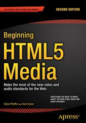 Beginning HTML5 Media: Make the most of the new video and audio standards for the Web, Edition 2