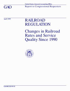 Railroad regulation   changes in railroad rates and service quality since 1990   report to Congressional requesters PDF