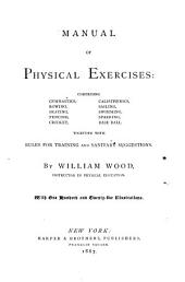Manual of Physical Exercises: Comprising Gymnastics, Rowing, Skating, Fencing, Cricket, Calisthenics, Sailing, Swimming, Sparring, Baseball. Together with Rules for Training and Sanitary Suggestions