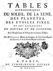 Tables astronomiques du soleil, de la lune, des planètes, des étoiles fixes, et des satellites de Jupiter et de Saturne: avec l'explication et l'usage de ces mêmes tables