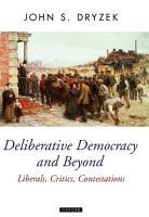 Deliberative Democracy and Beyond  Liberals  Critics  Contestations PDF