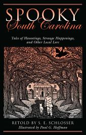 Spooky South Carolina: Tales of Hauntings, Strange Happenings, and Other Local Lore