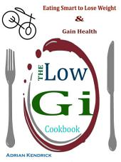 The Low Gi Cookbook: Eating Smart to Lose Weight & Gain Health