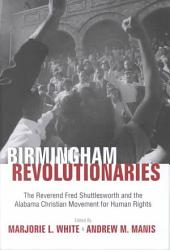 Birmingham Revolutionaries: The Reverend Fred Shuttlesworth and the Alabama Christian Movement for Human Rights