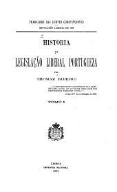 Historia da legislação liberal portugueza: trabalhos das cortes constituintes, revolução liberal de 1820, Volume 1