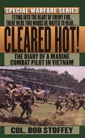 Cleared Hot!: A Marine Combat Pilot's Vietnam Diary