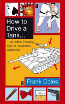 How to Drive a Tank and Other Everyday Tips for the Modern Gentleman Book