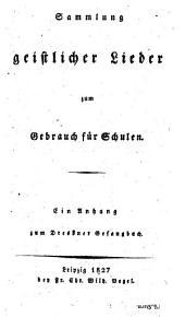 Sammlung geistlicher lieder zum gebrauch für schulen: ein anhang zum Dresdner gesangbuch