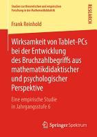 Wirksamkeit von Tablet PCs bei der Entwicklung des Bruchzahlbegriffs aus mathematikdidaktischer und psychologischer Perspektive PDF