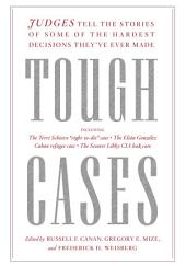 Tough Cases: Judges Tell the Stories of Some of the Hardest Decisions They've Ever Made