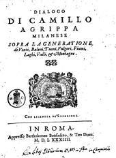 Dialogo di Camillo Agrippa milanese sopra la generatione de venti, baleni, tuoni, fulgori, fiumi, laghi, valli, & montagne