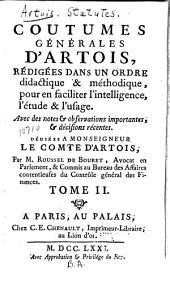 Coutumes générales d'Artois: rédigées dans un ordre didactique & méthodique, pour en faciliter l'intelligence, l'étude & l'usage : avec des notes & observations importantes, & décisions rećentes, Volume2