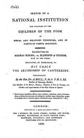 Sketch of a National Institution for Training Up the Children of the Poor in Moral and Religious Principles, and in Habits of Useful Industry: Extracted from the Madras School, Or, Elements of Tuition