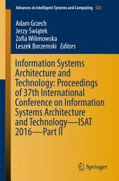 Information Systems Architecture and Technology: Proceedings of 37th International Conference on Information Systems Architecture and Technology – ISAT 2016 –: Part 2