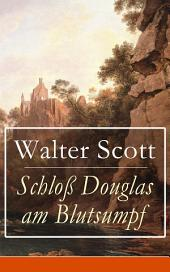 Schloß Douglas am Blutsumpf (Vollständige deutsche Ausgabe): Eine Geschichte aus dem schottischen Hochland im Mittelalter (Historischer Roman)