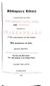 Shakespeare's Library: A Collection of the Plays, Romances, Novels, Poems, and Histories Employed by Shakespeare in the Composition of His Works, Volume 6