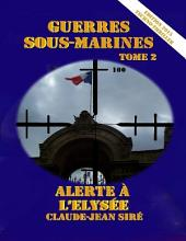 Alerte à l'Elysée: Guerres sous-marines, tome 2