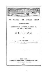 Dr. Kane: the Arctic Hero: A Narrative of His Adventures and Explorations in the Polar Regions