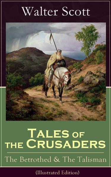 Download Tales of the Crusaders  The Betrothed   The Talisman  Illustrated Edition  Book