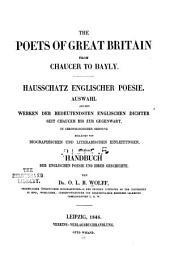 The poets of Great Britain from Chaucer to Bayley: Hausschatz englischer poesie; auswahl ... seit Chaucer bis gegenwart ... begleitet von biographischen und literarischen einleitungen, zugleich handbuch der englischen poesie und ihrer geschichte