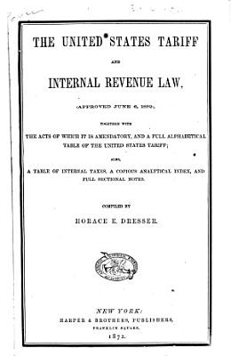 The United States Tariff and Internal Revenue Law, (approved June 6, 1872)