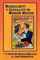 Masculinity And Sexuality In Modern Mexico Book PDF