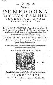 Novus de medicina veterum tam Hippocratica quam Hermetica tractatus, in cujus priore parte dogmata plaeraque (etc.).