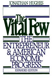 The Vital Few: The Entrepreneur and American Economic Progress